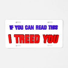 I Treed You Aluminum License Plate