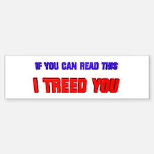 I Treed You Bumper Bumper Bumper Sticker