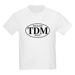 Too Damn Many Kids T-Shirt