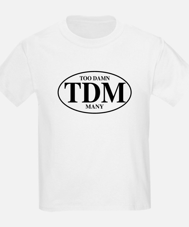 Too Damn Many Kids T-Shirt