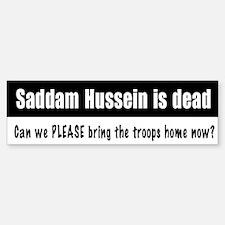 Saddam dead, troops home? Bumper Bumper Bumper Sticker