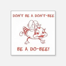 Don't be a don't-bee. Square Sticker 3x3