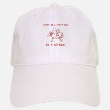 Don't be a don't-bee. Be a do-bee. Baseball Baseball Cap