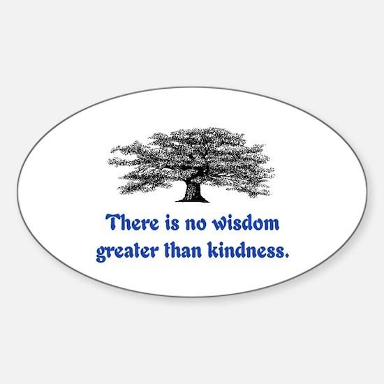 WISDOM GREATER THAN KINDNESS Sticker (Oval)