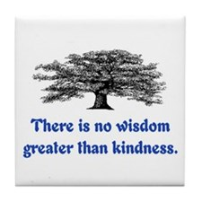 WISDOM GREATER THAN KINDNESS Tile Coaster