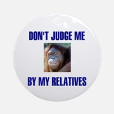 DON'T JUDGE ME Ornament (Round)