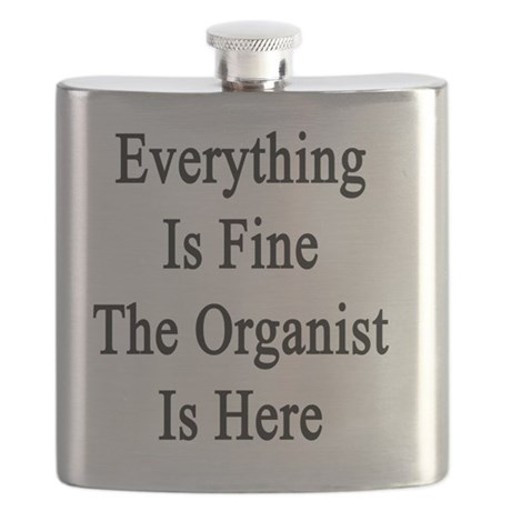 Everything Is Fine The Organist Is Here Flask