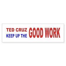 ted cruz keep up he good work bump Bumper Bumper Sticker