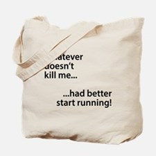 Whatever doesn't kill me... Tote Bag