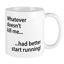 Whatever doesn't kill me... Mug