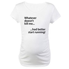 Whatever doesn't kill me... Shirt