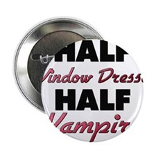 "Half Window Dresser Half Vampire 2.25"" Button"