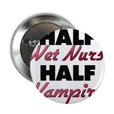 "Half Wet Nurse Half Vampire 2.25"" Button"
