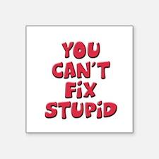 """Fix Stupid Square Sticker 3"""" x 3"""""""