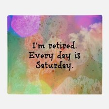 I'm Retired. Every Day is Saturday.  Throw Blanket