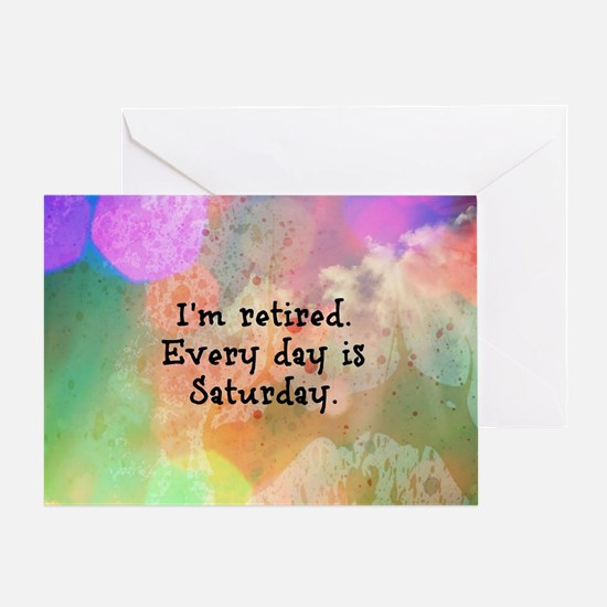 I'm Retired. Every Day is Saturday.  Greeting Card