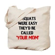 If Squats Were Easy Theyd Be Called Your Mom Tote