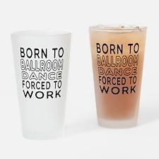 Born To Ballroom Dance Drinking Glass