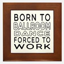 Born To Ballroom Dance Framed Tile