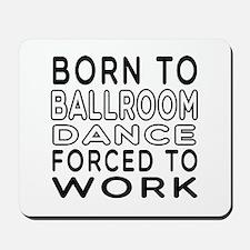 Born To Ballroom Dance Mousepad