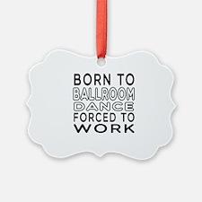 Born To Ballroom Dance Ornament
