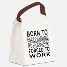 Born To Ballroom Dance Canvas Lunch Bag