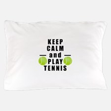 Keep Calm and Play Tennis Pillow Case