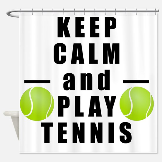 Keep Calm and Play Tennis Shower Curtain