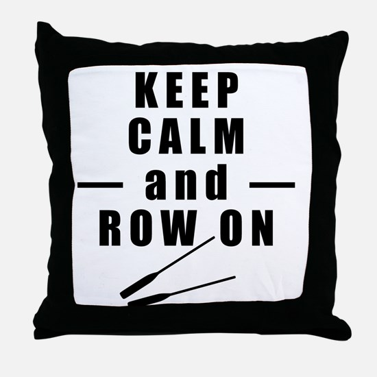 Keep Calm and Row On Throw Pillow