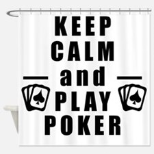 Keep Calm and Play Poker Shower Curtain