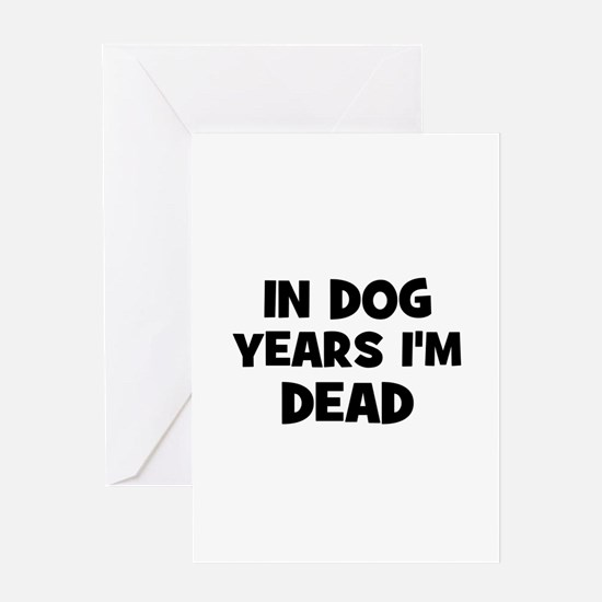 In dog years I'm dead Greeting Cards