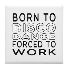 Born To Disco Dance Tile Coaster