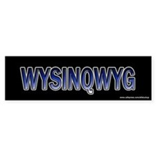WYSINQWYG Bumper Bumper Sticker