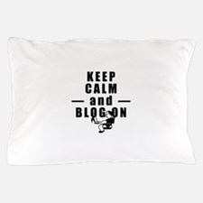 Keep Calm and Blog On Pillow Case