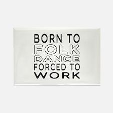 Born To Folk Dance Rectangle Magnet