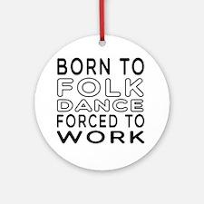 Born To Folk Dance Ornament (Round)