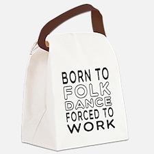 Born To Folk Dance Canvas Lunch Bag