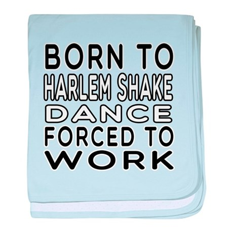 Born To Harlem Shake Dance baby blanket