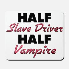 Half Slave Driver Half Vampire Mousepad