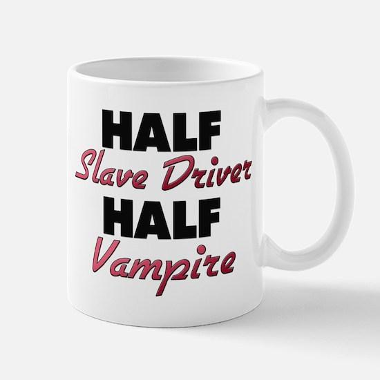 Half Slave Driver Half Vampire Mugs