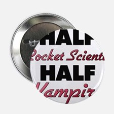"Half Rocket Scientist Half Vampire 2.25"" Button"