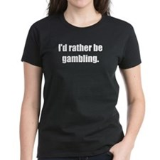 I'd Rather Be Gambling Tee