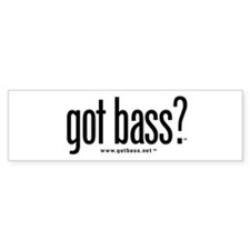 got bass? Bumper Bumper Sticker