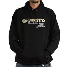 Baristas Make Better Coffee Hoodie