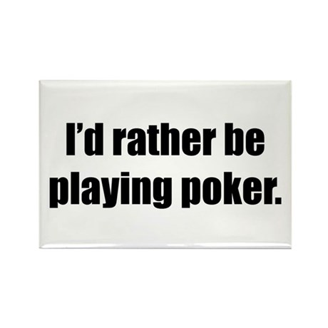 Rather Be Playing Poker Rectangle Magnet (10 pack)