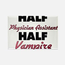 Half Physician Assistant Half Vampire Magnets