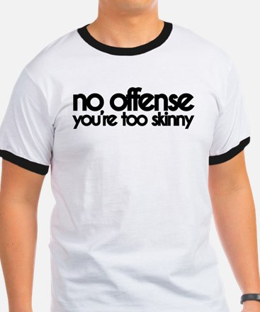 No Offense, Youre Skinny T-Shirt