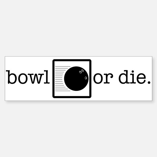 bowl or die. Bumper Bumper Stickers