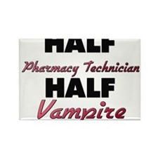 Half Pharmacy Technician Half Vampire Magnets