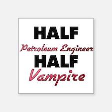 Half Petroleum Engineer Half Vampire Sticker